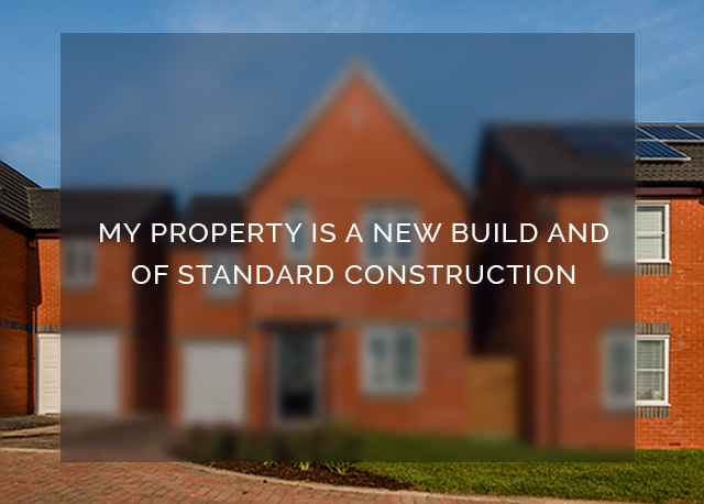 My property is a new build and of standard construction