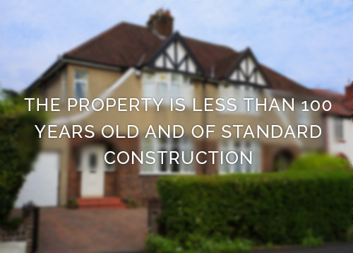 My property is less than 100 years old and of standard construction